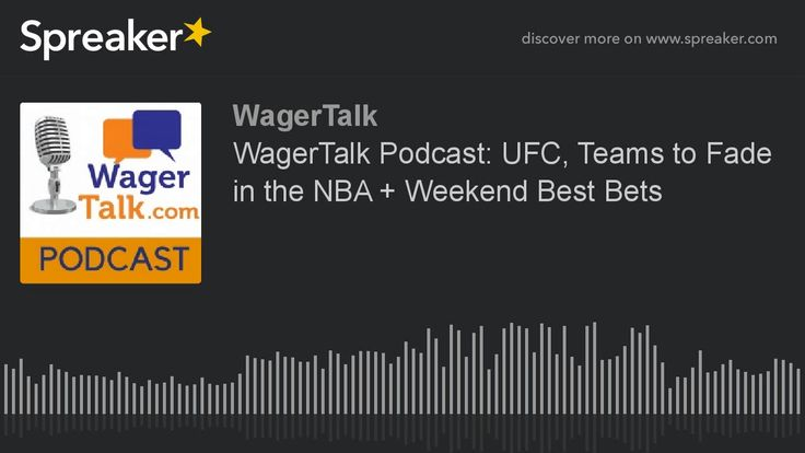 WagerTalk Podcast: UFC, Teams to Fade in the NBA + Weekend Best Bets