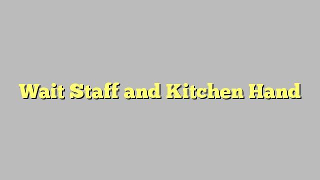 Wait Staff and Kitchen Hand