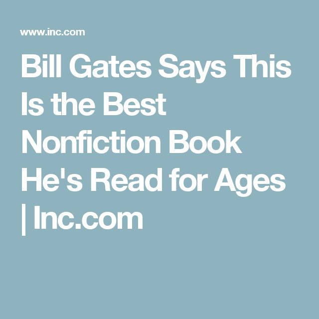 Bill Gates Says This Is the Best Nonfiction Book He's Read for Ages | Inc.com