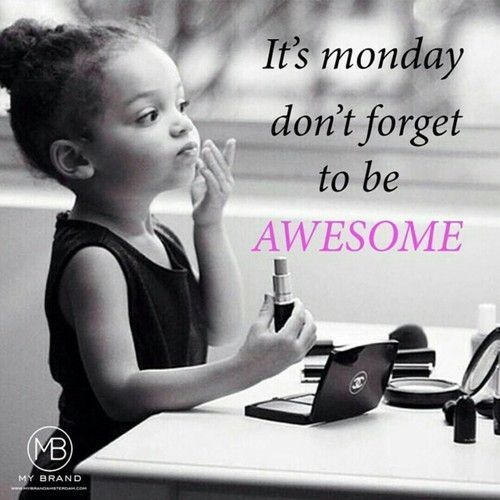It's monday don't forget to be awesome