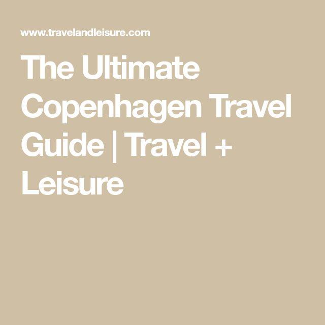 The Ultimate Copenhagen Travel Guide | Travel + Leisure