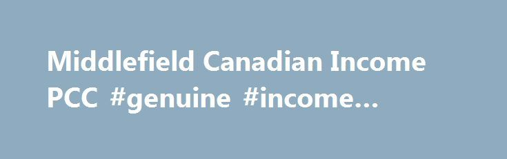 """Middlefield Canadian Income PCC #genuine #income #online http://income.remmont.com/middlefield-canadian-income-pcc-genuine-income-online/  #canadian income trusts # Permitted Investment for Retail Investors The Company notes the proposed changes to the Financial Conduct Authority (""""FCA"""") rules relating to the restrictions on the retail distribution of unregulated collective investment schemes and close substitutes (so called """"non-mainstream pooled investments"""") which will come into effect on…"""