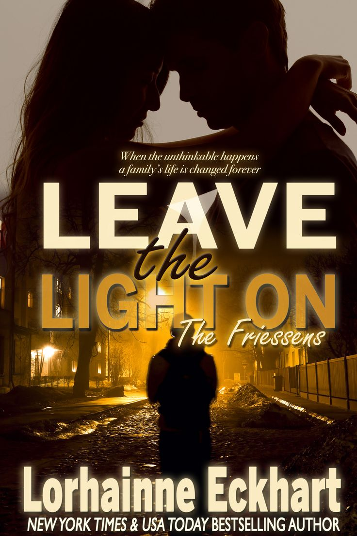 LEAVE THE LIGHT ON (The Friessens, Book 8) When the unthinkable happens, a family's life is changed forever.