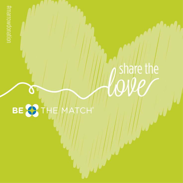 Share the love. Join the registry today-- YOU could be the one to save a life. http://www.bethematch.org/Support-the-Cause/Donate-bone-marrow/Join-the-marrow-registry/