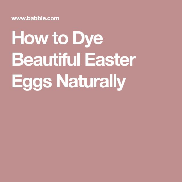 How to Dye Beautiful Easter Eggs Naturally