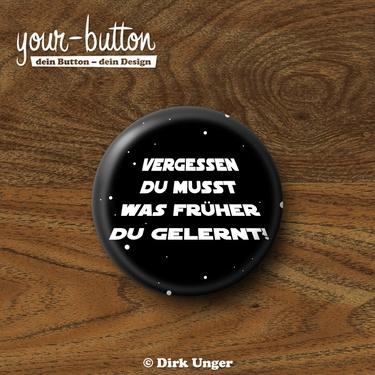 """""""Vergessen du musst was früher du gelernt!"""" 25 mm und 32 mm Button von your-button.de"""