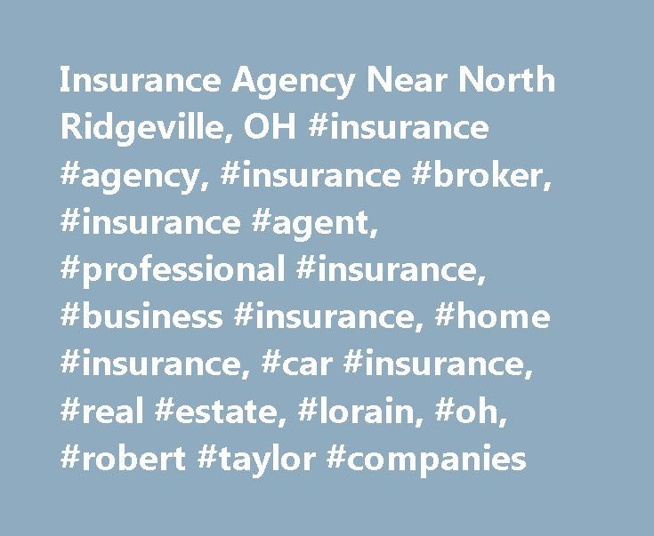 Insurance Agency Near North Ridgeville, OH #insurance #agency, #insurance #broker, #insurance #agent, #professional #insurance, #business #insurance, #home #insurance, #car #insurance, #real #estate, #lorain, #oh, #robert #taylor #companies http://tablet.nef2.com/insurance-agency-near-north-ridgeville-oh-insurance-agency-insurance-broker-insurance-agent-professional-insurance-business-insurance-home-insurance-car-insurance-real-estate/  # Leading Insurance Agency Serving Ridgeville, OH An…