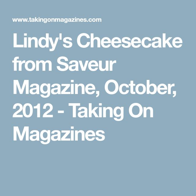 Lindy's Cheesecake from Saveur Magazine, October, 2012 - Taking On Magazines