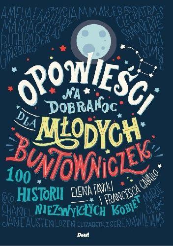 Opowieści na dobranoc dla młodych buntowniczek – bestsellerowa i entuzjastycznie przyjmowana na całym świecie książka, przybliżająca dzieciom historie stu niezwykłych kobiet – jesienią ukaże się w Po...