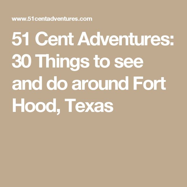 51 Cent Adventures: 30 Things to see and do around Fort Hood, Texas