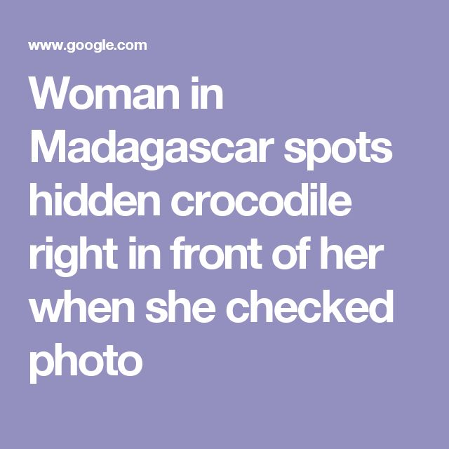 Woman in Madagascar spots hidden crocodile right in front of her when she checked photo