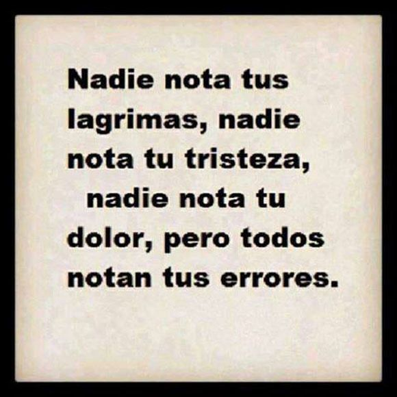 Frases De Tristeza | ... tus lágrimas, nadie nota tu tristeza, nadie nota tu dolor, pero