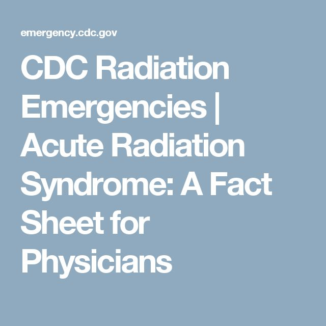 CDC Radiation Emergencies | Acute Radiation Syndrome: A Fact Sheet for Physicians