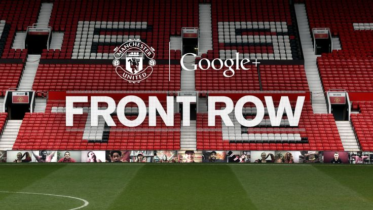 Join the Google+ Front Row Hangout - Official Manchester United Website