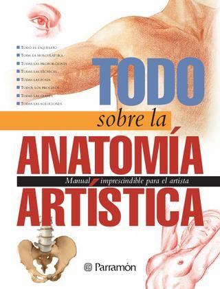 Todo sobre la técnica - Anatomía artística by Parramón ediciones, s.a. - issuu