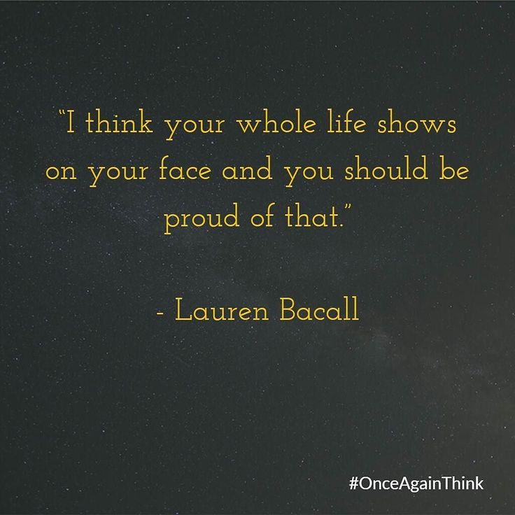 I Think Your Whole Life Shows On Your Face And You Should Be Proud Of That. #LaurenBacall  #quote #quoteoftheday #feelhappy #happiness #life #live #liveauthentic #startup #entrepreneur #Purpose #Courage #l4l #respect #ff #fff #wcw #mcm #tbt #saturday #saturdaymorning #night #star