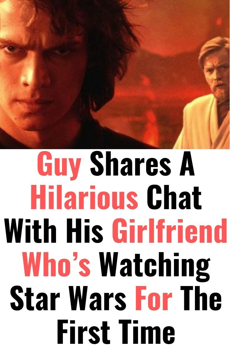 Guy Shares A Hilarious Chat With His Girlfriend Who S Watching Star Wars For The First Time Guy Talk Star Wars List Of Tv Shows