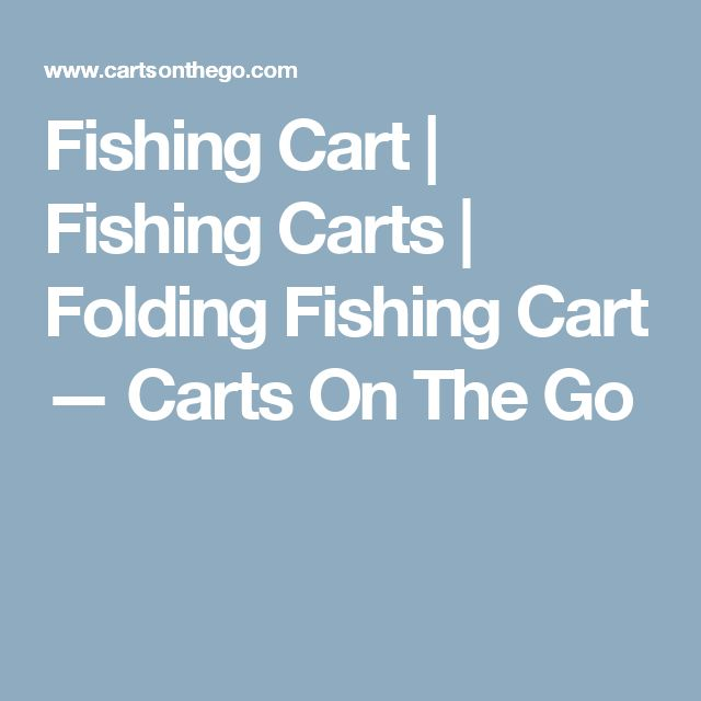 Fishing Cart | Fishing Carts | Folding Fishing Cart — Carts On The Go