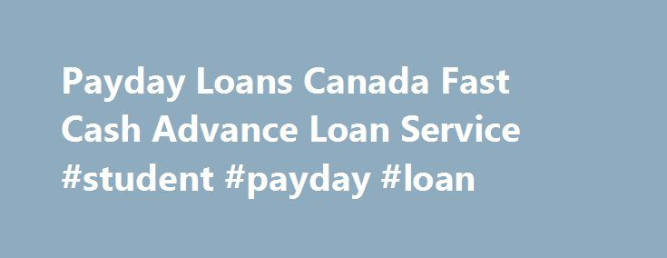Payday Loans Canada Fast Cash Advance Loan Service #student #payday #loan http://china.nef2.com/payday-loans-canada-fast-cash-advance-loan-service-student-payday-loan/  # Planet loan provides the fastest payday advance you will find anywhere on the Internet. Bad Credit? Poor Credit? No Credit? No Problem. When you re in need of cash advance, between paychecks or just want some extra money, Planet loan can solve your cash crisis today! Our easy online application takes only two minutes. A…