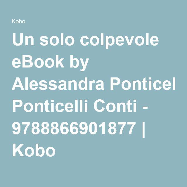 Un solo colpevole eBook by Alessandra Ponticelli Conti - 9788866901877 | Kobo