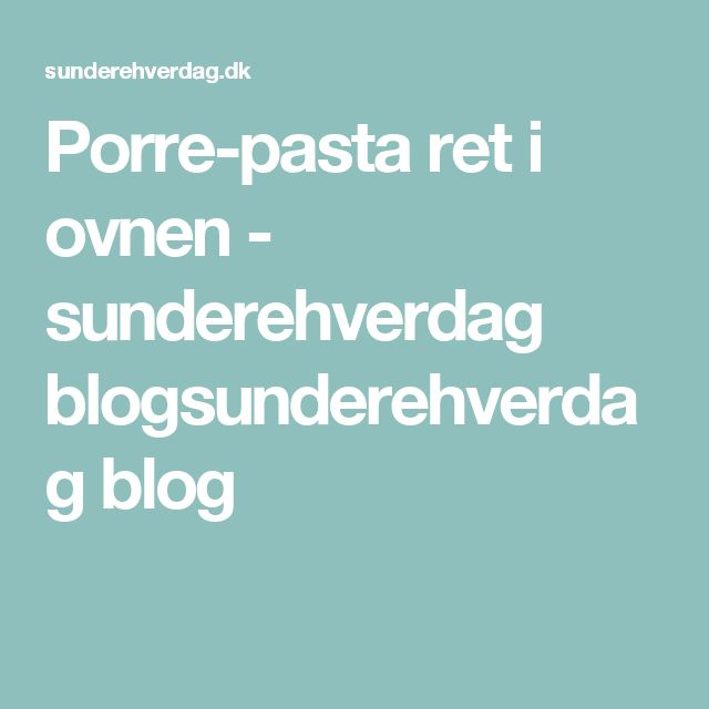 Porre-pasta ret i ovnen - sunderehverdag blogsunderehverdag blog