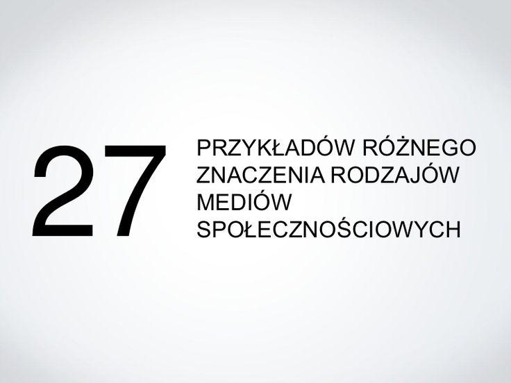 27 przykładów różnego znaczenia rodzajów mediów społecznościowych by Jarek Roszkowski via slideshare