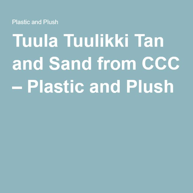 Tuula Tuulikki Tan and Sand from CCC – Plastic and Plush