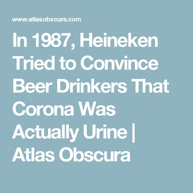 In 1987, Heineken Tried to Convince Beer Drinkers That Corona Was Actually Urine | Atlas Obscura