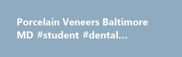 Porcelain Veneers Baltimore MD #student #dental #insurance  #veneer dental # Porcelain Veneers Baltimore, Md Dental veneers are applied to the front of the tooth to improve