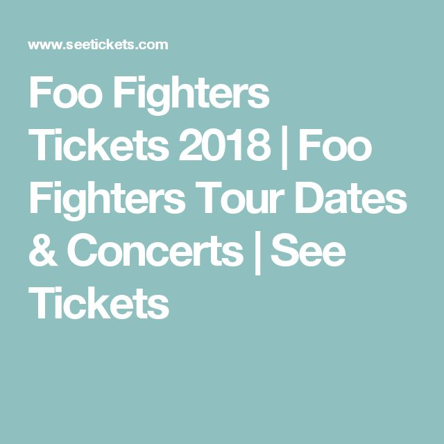 Foo Fighters Tickets 2018 | Foo Fighters Tour Dates & Concerts | See Tickets