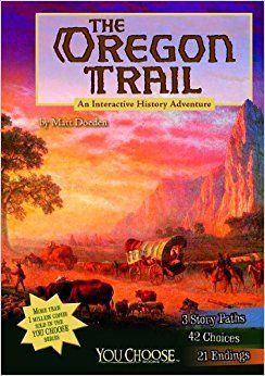 the oregon trail an interactive history adventure you choose history matt