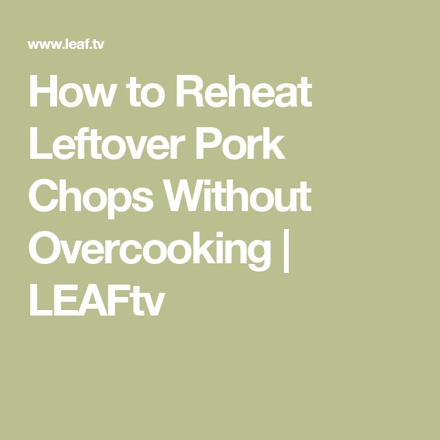 How to Reheat Leftover Pork Chops Without Overcooking   LEAFtv