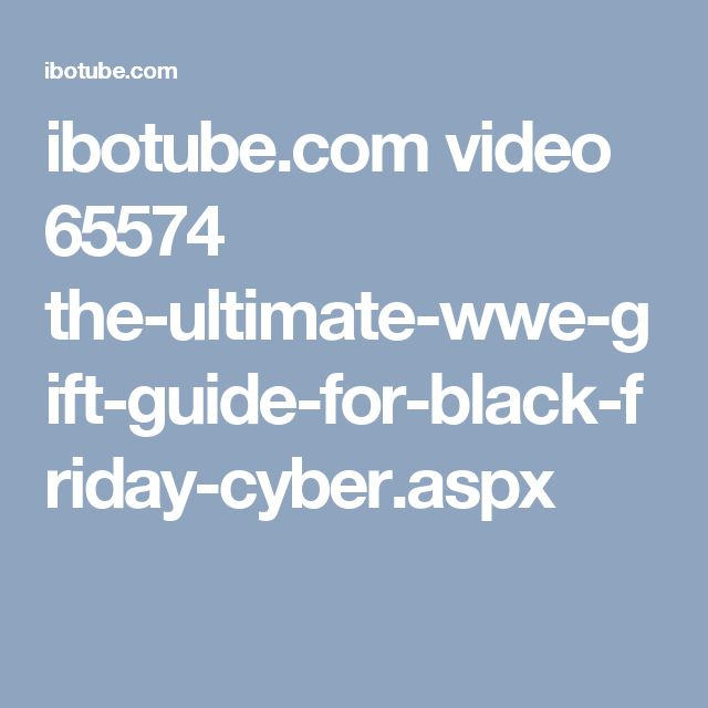 ibotube.com video 65574 the-ultimate-wwe-gift-guide-for-black-friday-cyber.aspx