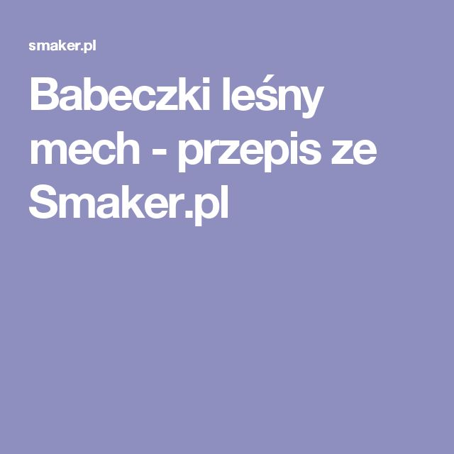 Babeczki leśny mech - przepis ze Smaker.pl
