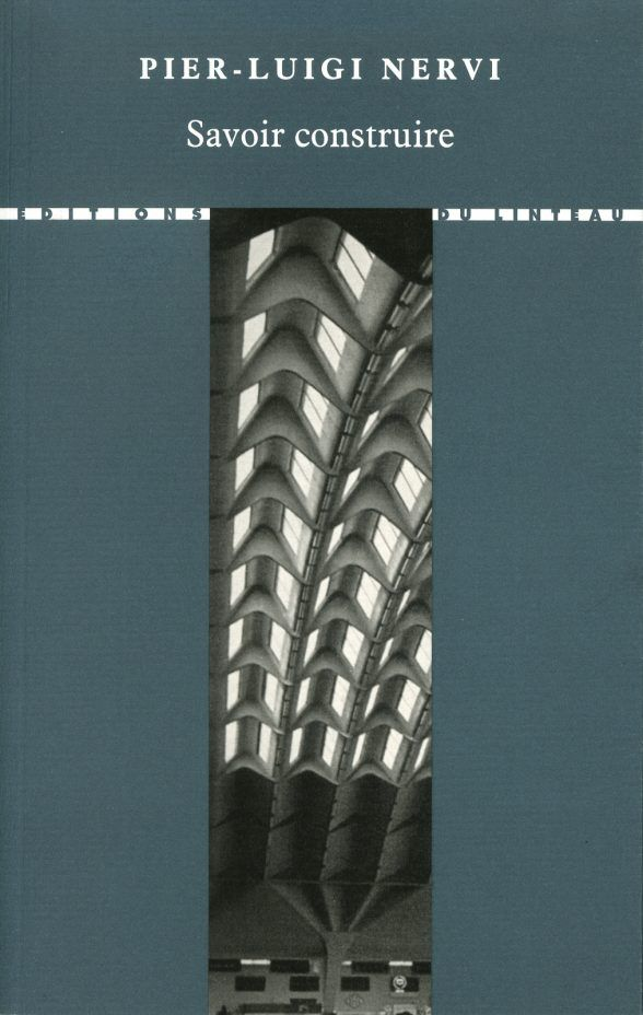 Deuxième édition, traduction revue et corrigée de Pier-Luigi Nervi - Savoir construire