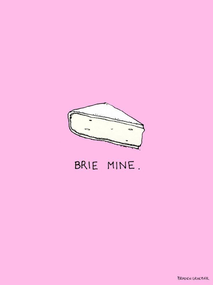 Cute + funny love quote idea - love puns - brie mine {Courtesy of Lauren Conrad}