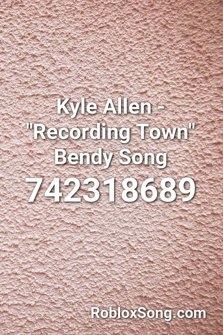 Kyle Allen Recording Town Bendy Song Roblox Id Roblox Music