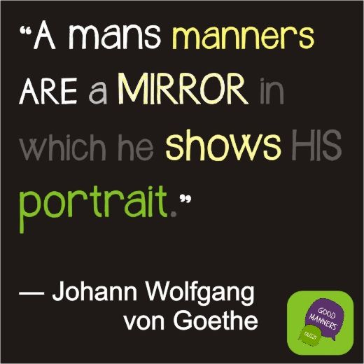 A man's manners are a mirror in which he shows his portrait.