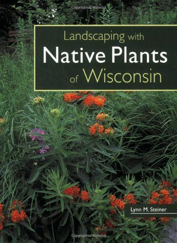 Landscaping with Native Plants of Wisconsin by Lynn M. Steiner. $17.86. Publisher: Voyageur Press; 1st edition (April 15, 2007). Author: Lynn M. Steiner. Publication: April 15, 2007