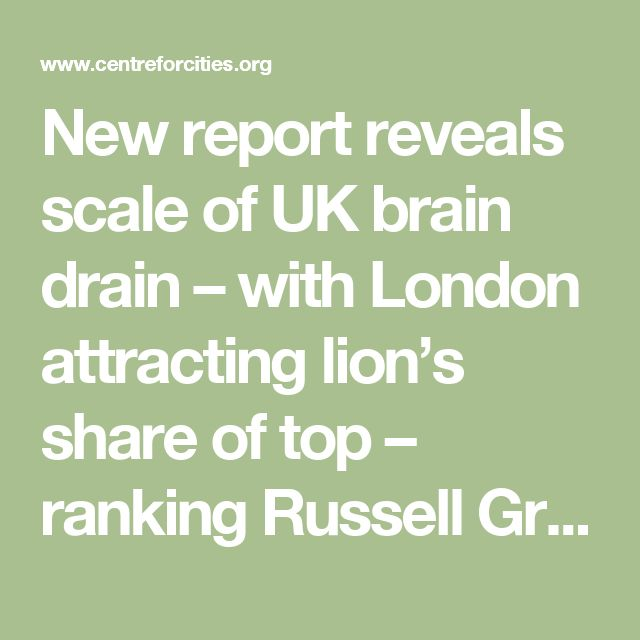 New report reveals scale of UK brain drain  –  with London attracting lion's share of top – ranking Russell Group and Oxbridge graduates  |         Centre for Cities