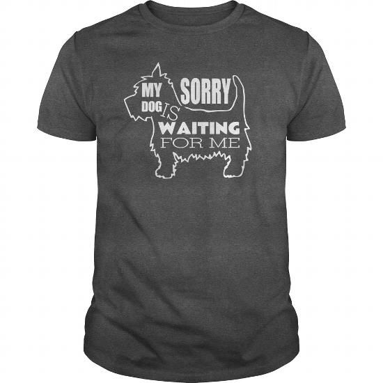 Give your message to friends who insist SORRY MY DOG IS WAITING FOR ME. Large selection of shirt styles. Satisfaction guaranteed. #PETTSHIRT #dogs #puppy