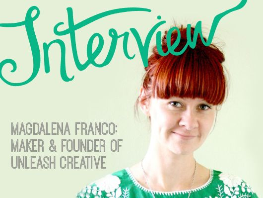 Interview with Magdalena Franco of Unleash Creative/The Craft Revival