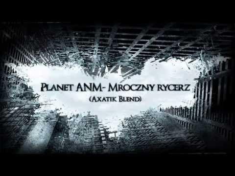 Planet ANM - Mroczny Rycerz (Axatik Blend) AXATIK !
