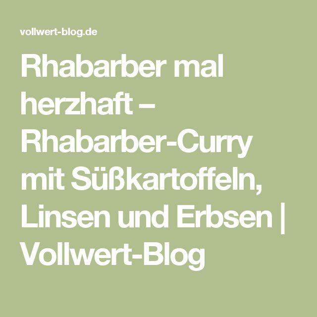 Rhabarber mal herzhaft – Rhabarber-Curry mit Süßkartoffeln, Linsen und Erbsen  | Vollwert-Blog