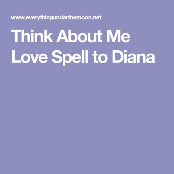 Think About Me Love Spell to Diana