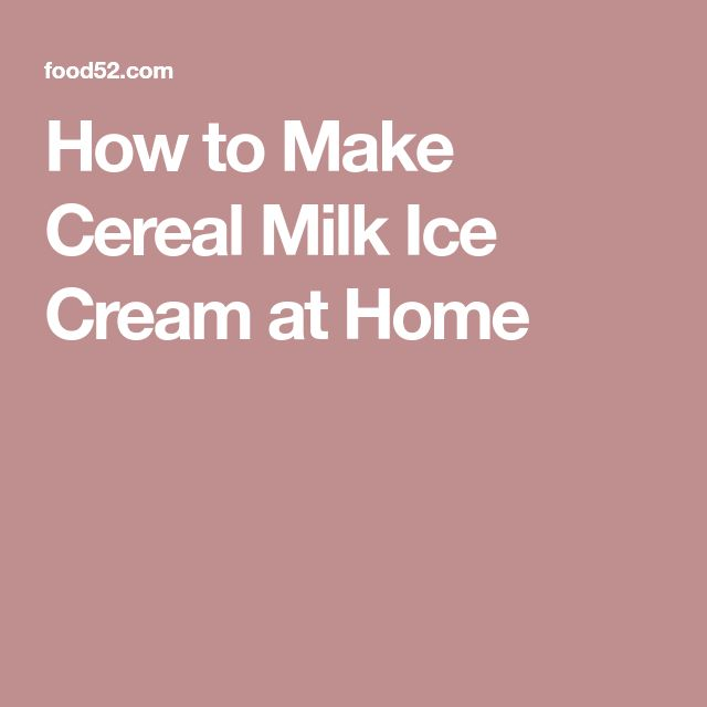 How to Make Cereal Milk Ice Cream at Home