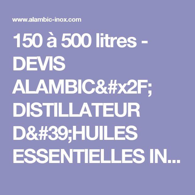 150 à 500 litres - DEVIS ALAMBIC/ DISTILLATEUR D'HUILES ESSENTIELLES INOX