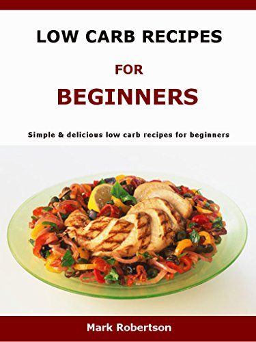 Low Carb Recipes For Beginners: Simple & delicious low carb recipes for beginners by Mark Robertson http://www.amazon.co.uk/dp/B01AUWL902/ref=cm_sw_r_pi_dp_T3YOwb1GRE17Q
