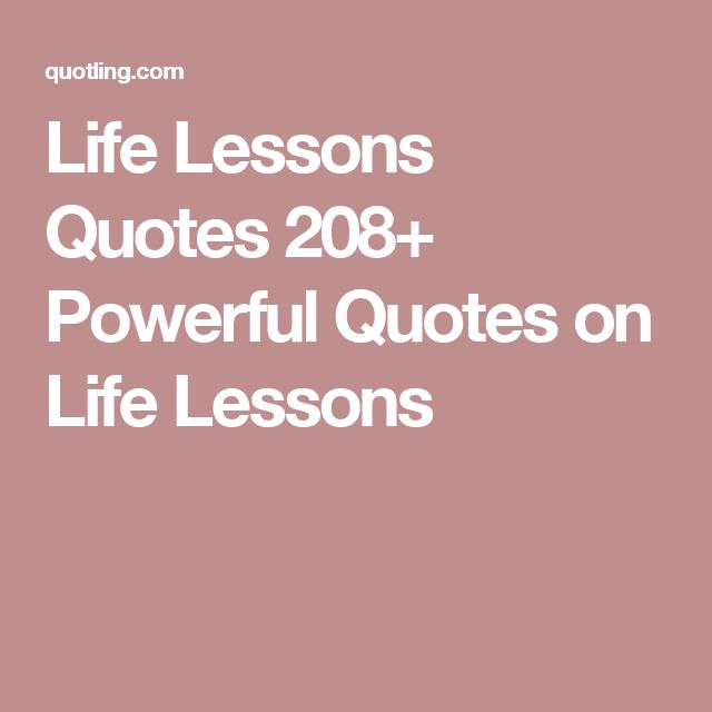 Life Lessons Quotes 208+ Powerful Quotes on Life Lessons
