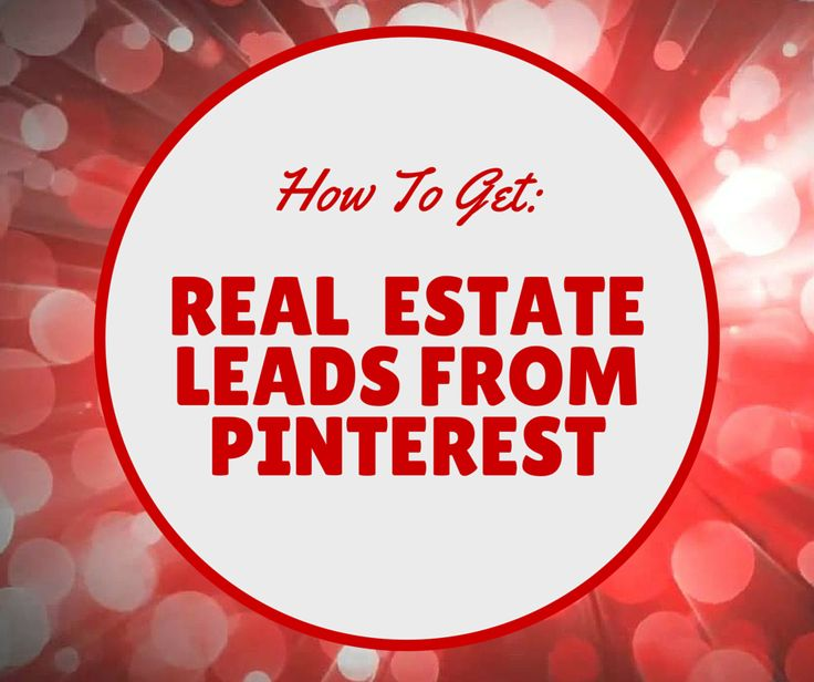 How To Dominate Pinterest And Generate Real Estate Leads